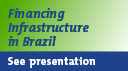 Financing infrastructure in Brazil - see presentation